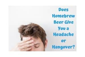 Does Homebrew Beer Give You a Headache or Hangover