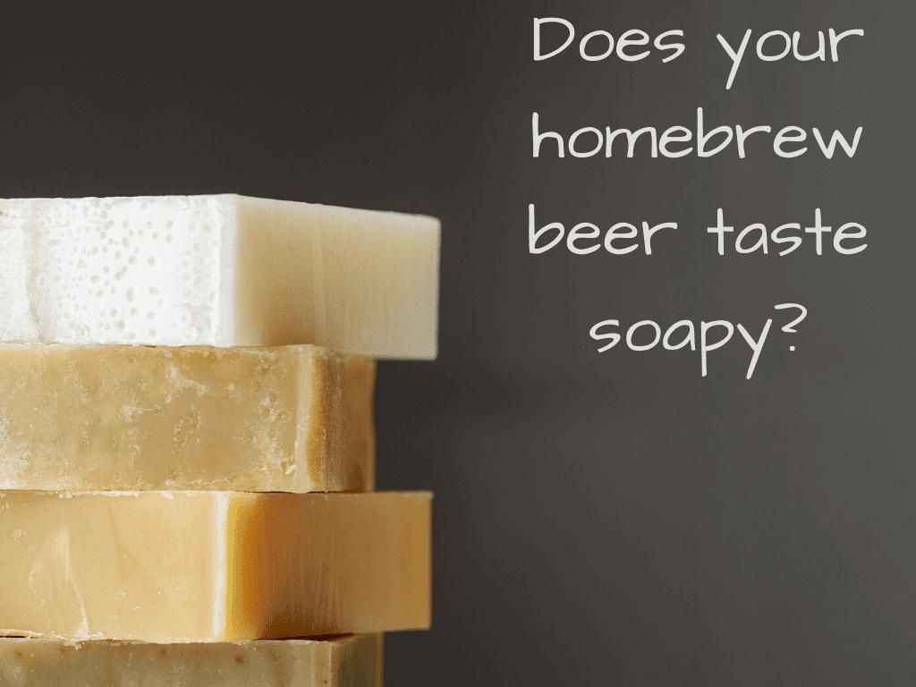 homebrew beer tastes soapy